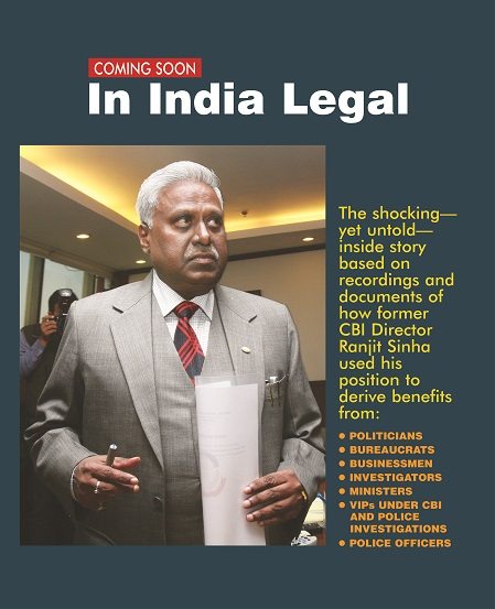 India Legal had investigated the questionable dealings of former CBI chief Ranjit Sinha